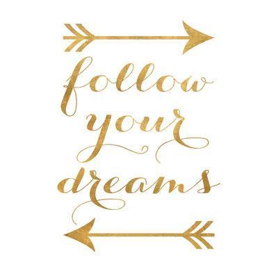 Follow your Dreams (Arrows) (gold foil) Art Print at Art.com