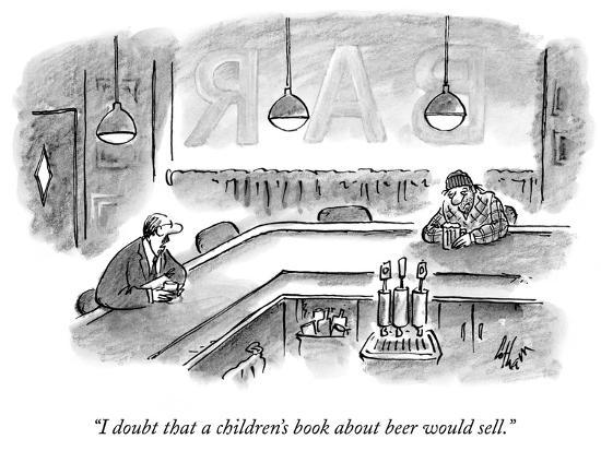 frank-cotham-i-doubt-that-a-children-s-book-about-beer-would-sell-new-yorker-cartoon