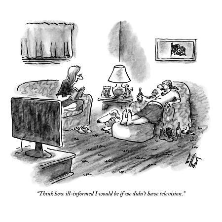 frank-cotham-think-how-ill-informed-i-would-be-if-we-didn-t-have-television-new-yorker-cartoon