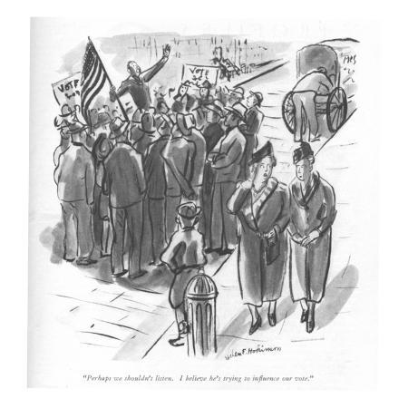 helen-e-hokinson-perhaps-we-shouldn-t-listen-i-believe-he-s-trying-to-influence-our-vote-new-yorker-cartoon