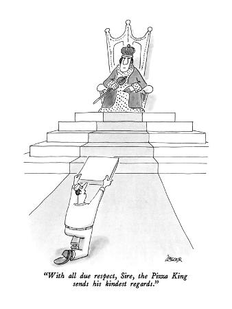 jack-ziegler-with-all-due-respect-sire-the-pizza-king-sends-his-kindest-regards-new-yorker-cartoon