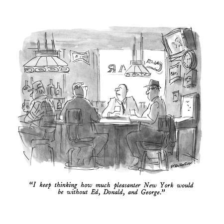 james-stevenson-i-keep-thinking-how-much-pleasanter-new-york-would-be-without-ed-donald-new-yorker-cartoon