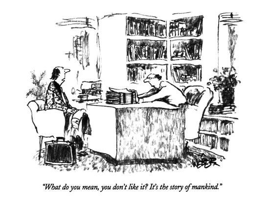 robert-weber-what-do-you-mean-you-don-t-like-it-it-s-the-story-of-mankind-new-yorker-cartoon