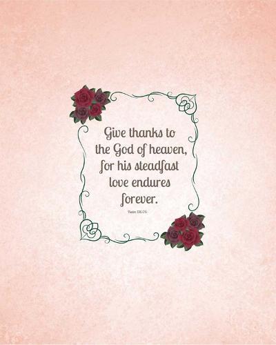 Psalm 136:26, Give Thanks (Rose Border)-Inspire Me-Art Print