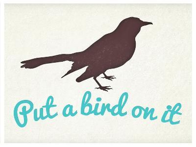 Put A Bird On It--Art Print