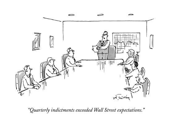 """""""Quarterly indictments exceeded Wall Street expectations."""" - New Yorker Cartoon--Premium Giclee Print"""