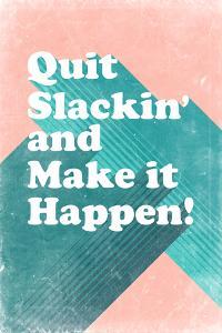 Quit Slackin' and Make It Happen
