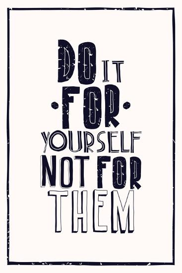 Quote Poster. DO IT FOR YOURSELF NOT FOR THEM-Vanzyst-Art Print