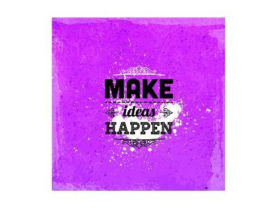 "Quote Typographical Design. ""Make Ideas Happen""-Ozerina Anna-Art Print"