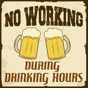 No Working During Drinking Hours, Vintage Poster by radubalint