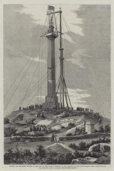 Raising the Anglesey Statue to the Top of the Column Erected to the Memory of the Late Marquis Near-Richard Principal Leitch-Giclee Print