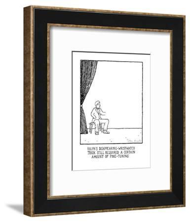 Ralph's Disappearing-Wristwatch Trick Still Required A Certain Amount Of F? - New Yorker Cartoon-Glen Baxter-Framed Premium Giclee Print