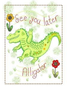 See You Later Alligator by Ramona Murdock