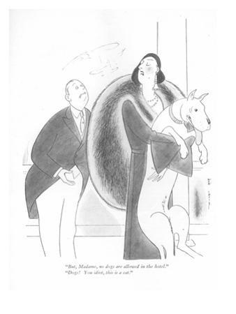 """""""But, Madame, no dogs are allowed in the hotel.""""-""""Dogs! You idiot, this is…"""" - New Yorker Cartoon"""