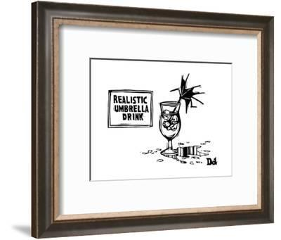 Realistic Umbrella Drink. A tiny umbrella in a drink that's messed up, ins... - New Yorker Cartoon-Drew Dernavich-Framed Premium Giclee Print