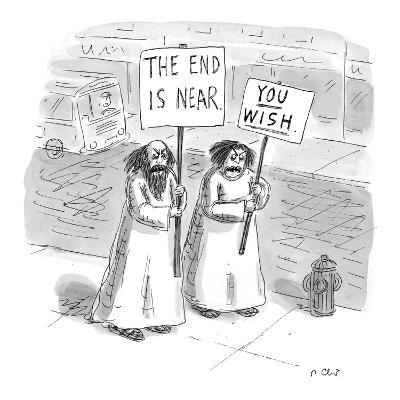 "Religious sign carrier bears sign:  ""The End Is Near""? a woman who appears? - New Yorker Cartoon-Roz Chast-Premium Giclee Print"