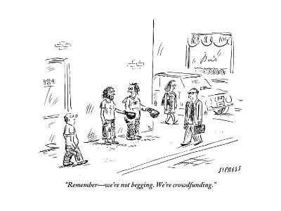 """Remember?we're not begging. We're crowdfunding."" - New Yorker Cartoon-David Sipress-Premium Giclee Print"