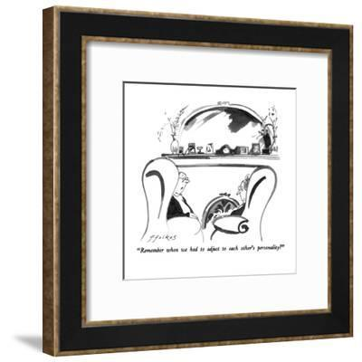"""""""Remember when we had to adjust to each other's personality?"""" - New Yorker Cartoon-Michael Ffolkes-Framed Premium Giclee Print"""