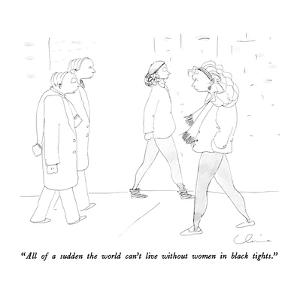 """""""All of a sudden the world can't live without women in black tights."""" - New Yorker Cartoon by Richard Cline"""