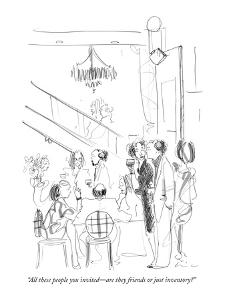 """""""All these people you invited?are they friends or just inventory?"""" - New Yorker Cartoon by Richard Cline"""