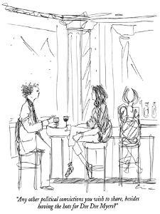 """""""Any other political convictions you wish to share, besides having the hot…"""" - New Yorker Cartoon by Richard Cline"""