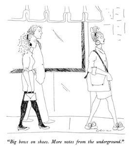 """""""Big bows on shoes.  More notes from the underground."""" - New Yorker Cartoon by Richard Cline"""