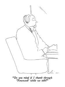 """Do you mind if I thumb through 'Newsweek' while we talk?"" - New Yorker Cartoon by Richard Cline"