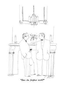 """""""Does the fireplace work?"""" - New Yorker Cartoon by Richard Cline"""