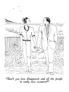 """Don't you love Amagansett and all the people in really nice sweaters?"" - New Yorker Cartoon by Richard Cline"