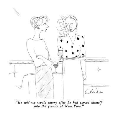 """He said we would marry after he had carved himself into the granite of Ne?"" - New Yorker Cartoon"
