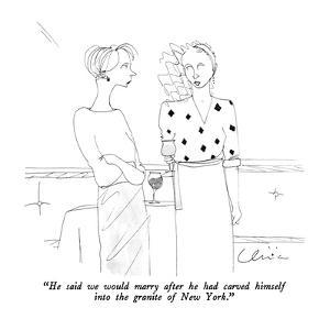 """""""He said we would marry after he had carved himself into the granite of Ne?"""" - New Yorker Cartoon by Richard Cline"""