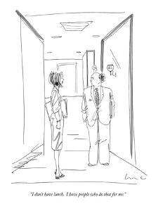 """""""I don't have lunch. I have people who do that for me."""" - New Yorker Cartoon by Richard Cline"""