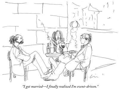 """I got married—I finally realized I'm event-driven."" - New Yorker Cartoon"