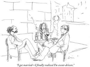 """I got married—I finally realized I'm event-driven."" - New Yorker Cartoon by Richard Cline"