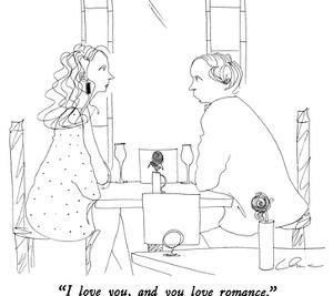 """""""I love you, and you love romance."""" - New Yorker Cartoon by Richard Cline"""