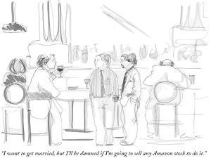 """""""I want to get married, but I'll be damned if I'm going to sell any Amazon…"""" - New Yorker Cartoon by Richard Cline"""