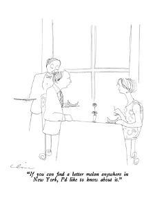 """""""If you can find a better melon anywhere in New York, I'd like to know abo?"""" - New Yorker Cartoon by Richard Cline"""