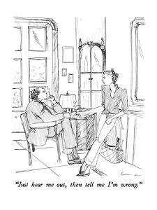 """""""Just hear me out, then tell me I'm wrong."""" - New Yorker Cartoon by Richard Cline"""