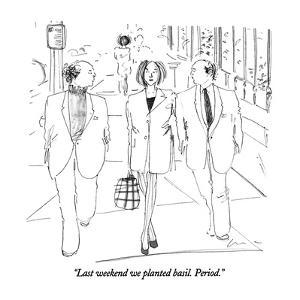 """""""Last weekend we planted basil.  Period."""" - New Yorker Cartoon by Richard Cline"""