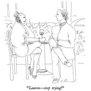 """Lauren—stop trying!"" - New Yorker Cartoon by Richard Cline"