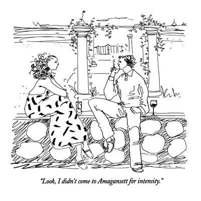 """Look, I didn't come to Amagansett for intensity."" - New Yorker Cartoon"