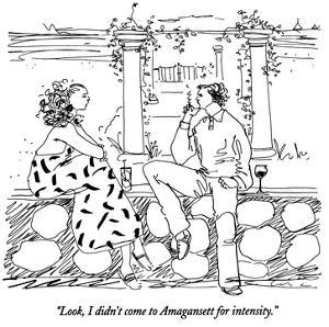 """Look, I didn't come to Amagansett for intensity."" - New Yorker Cartoon by Richard Cline"