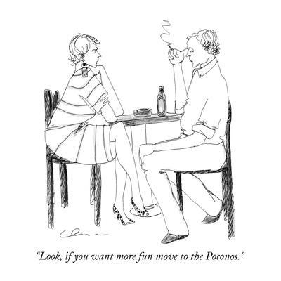 """Look, if you want more fun move to the Poconos."" - New Yorker Cartoon"