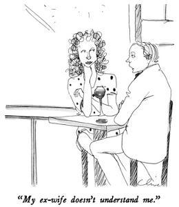 """""""My ex-wife doesn't understand me."""" - New Yorker Cartoon by Richard Cline"""