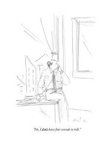 """""""No, I don't have four seconds to talk."""" - New Yorker Cartoon by Richard Cline"""