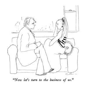 """""""Now let's turn to the business of us."""" - New Yorker Cartoon by Richard Cline"""