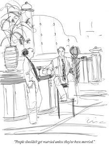 """""""People shouldn't get married unless they've been married."""" - New Yorker Cartoon by Richard Cline"""
