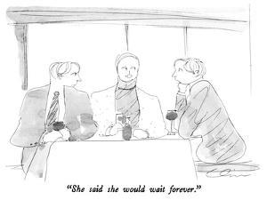 """""""She said she would wait forever."""" - New Yorker Cartoon by Richard Cline"""