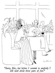 """""""Sorry, Eric, but before I commit to anybody I still need about three year…"""" - New Yorker Cartoon by Richard Cline"""