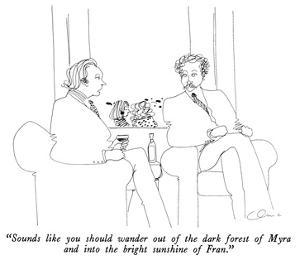 """""""Sounds like you should wander out of the dark forest of Myra and into the…"""" - New Yorker Cartoon by Richard Cline"""